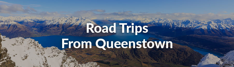 Road trips from Queenstown guide bannner